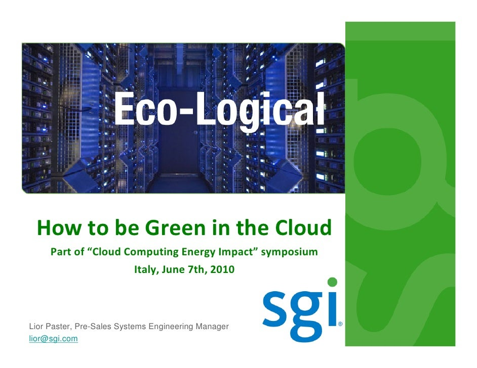 """How to be Green in the Cloud      Part of """"Cloud Computing Energy Impact"""" symposium                       Italy, June 7th,..."""