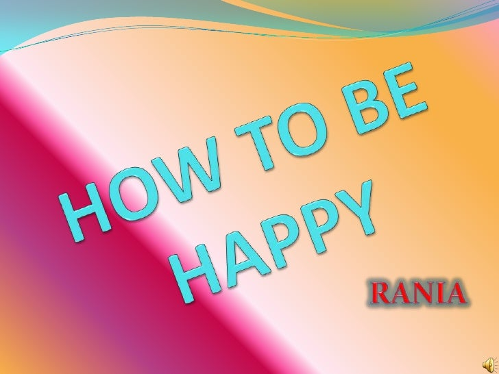 HOW TO BE HAPPY<br />RANIA<br />