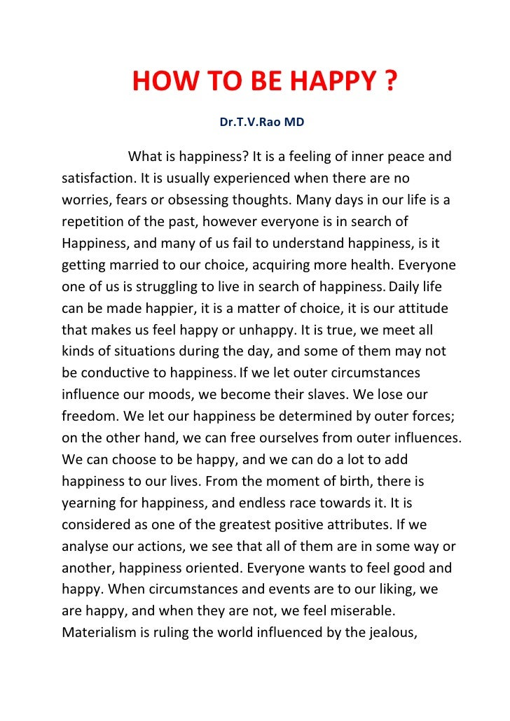 HOW TO BE HAPPY ?                          Dr.T.V.Rao MD            What is happiness? It is a feeling of inner peace ands...