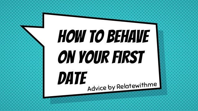 how to behave on your first date