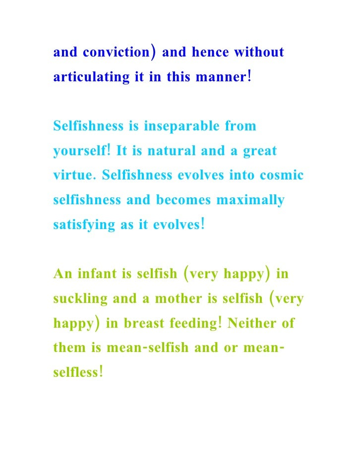 and conviction) and hence without articulating it in this manner!   Selfishness is inseparable from yourself! It is natura...
