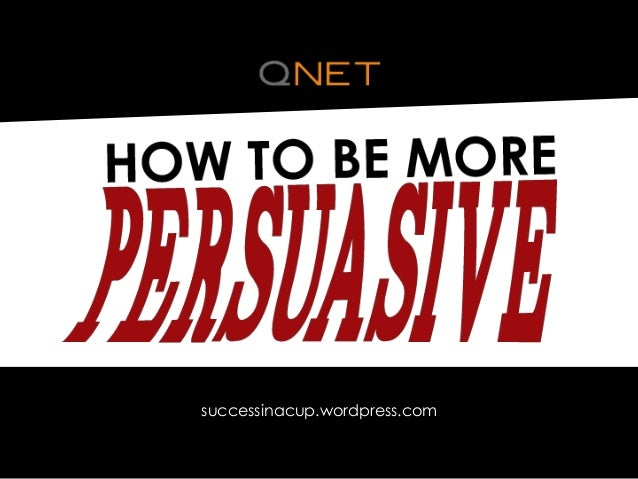 how to be persuasive Bonnieann1815/flickr being persuasive is an art form, and a powerful one at that whether you're selling a project, managing a team, or pitching a new idea, knowing how to persuade others is.