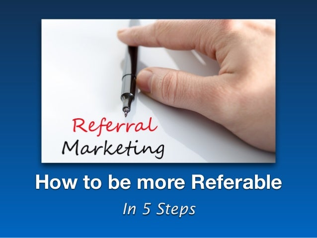 How to be more Referable In 5 Steps