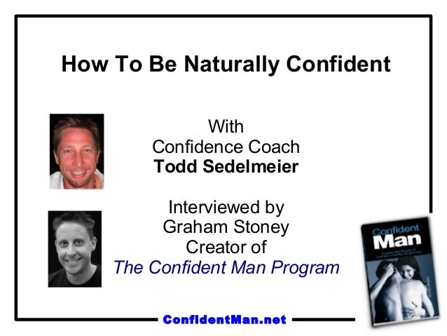 How To Be Naturally Confident              With        Confidence Coach        Todd Sedelmeier          Interviewed by    ...