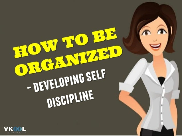 """Being organized is being in control."" Inordertobeorganized,youshouldbe:"