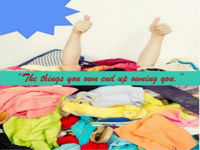 You should givethethingsyou nolongerneedto your relatives, friends, or neighbors