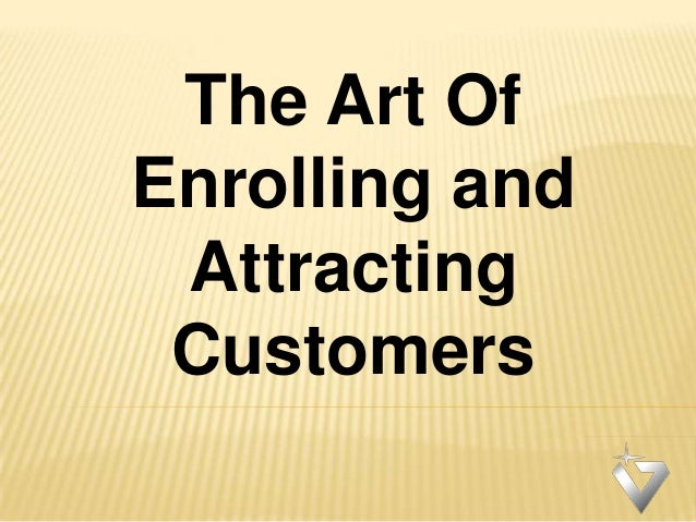 The Art Of Enrolling and Attracting Customers