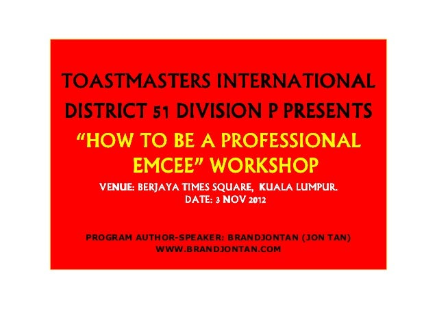 """TOASTMASTERS INTERNATIONALDISTRICT 51 DIVISION P PRESENTS """"HOW TO BE A PROFESSIONAL       EMCEE"""" WORKSHOP    VENUE: BERJAY..."""