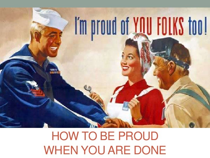 How to be proud when you are done<br />