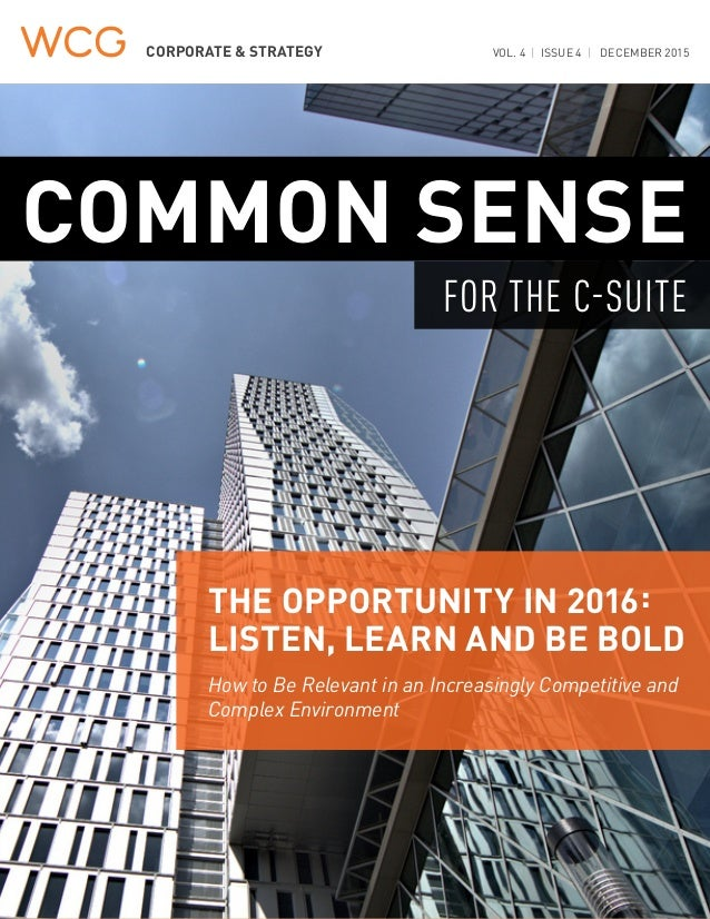 CORPORATE & STRATEGY VOL. 4 | ISSUE 4 | DECEMBER 2015 COMMON SENSE THE OPPORTUNITY IN 2016: LISTEN, LEARN AND BE BOLD How ...