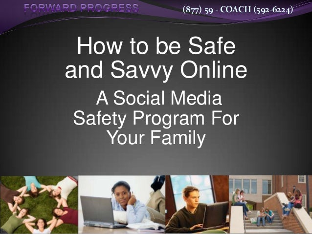 (877) 59 - COACH (592-6224)  How to be Safe and Savvy Online A Social Media Safety Program For Your Family