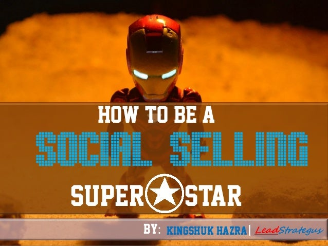 How to be a SOCIAL SElliNG SUPER STAR Kingshuk Hazra LeadStrategus|BY: