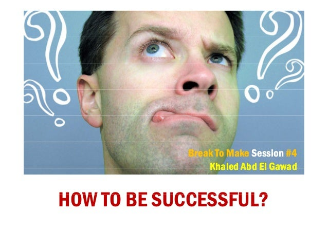 Break To Make Session #4 Khaled Abd El Gawad  HOW TO BE SUCCESSFUL?