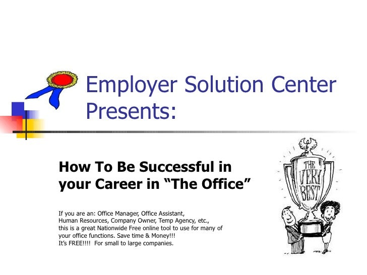 """Employer Solution Center    Presents: How To Be Successful in  your Career in """"The Office""""  If you are an: Office Manager,..."""