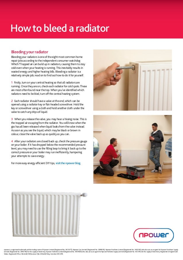 How to bleed a radiator          Bleeding your radiator          Bleeding your radiators is one of the eight most common h...