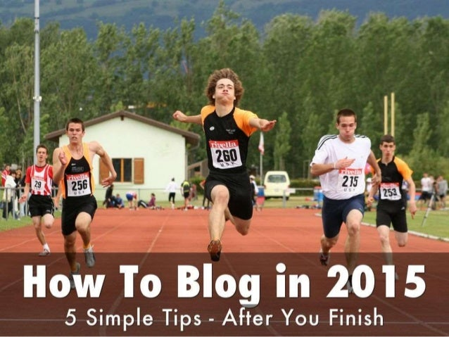 How to blog in 2015   5 simple tips after you blog