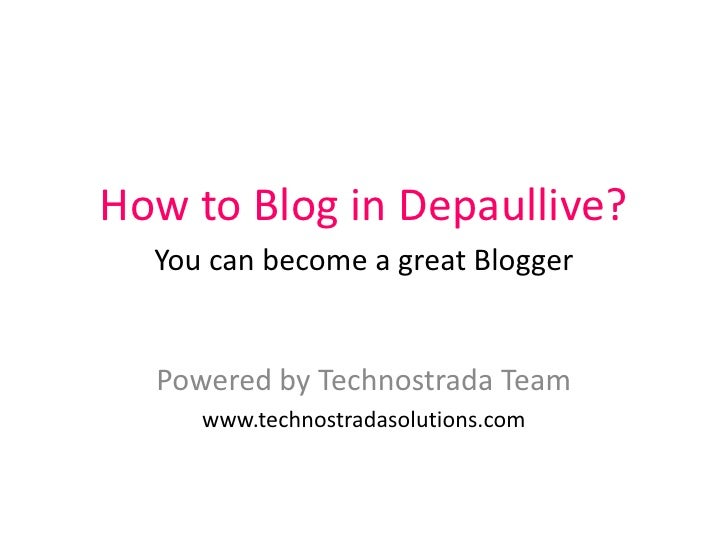 How to Blog in Depaullive?You can become a great Blogger<br />Powered by Technostrada Team<br />www.technostradasolutions....