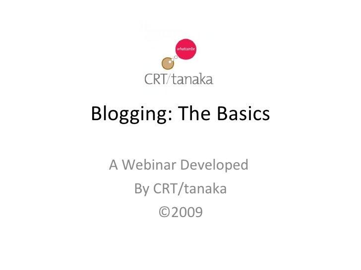 Blogging: The Basics A Webinar Developed  By CRT/tanaka ©2009