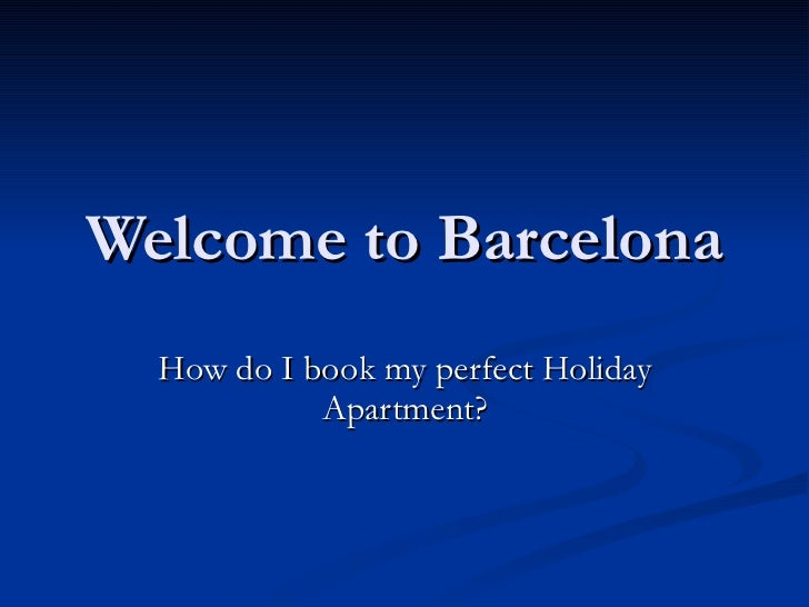 Welcome to Barcelona How do I book my perfect Holiday Apartment?