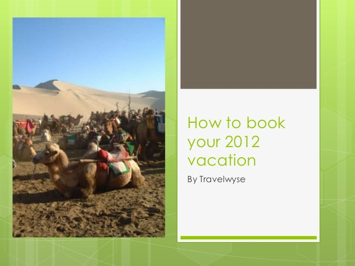 How to bookyour 2012vacationBy Travelwyse