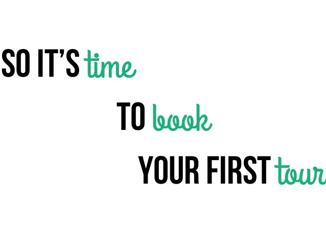 So it's timeto bookyour first tour
