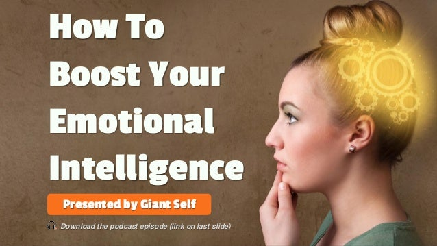 How To Boost Your Emotional Intelligence Presented by Giant Self Download the podcast episode (link on last slide)