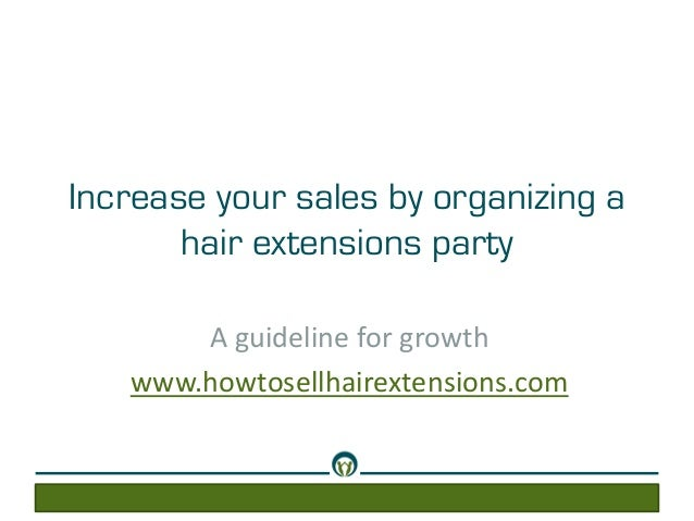 Increase your sales by organizing ahair extensions partyA guideline for growthwww.howtosellhairextensions.com
