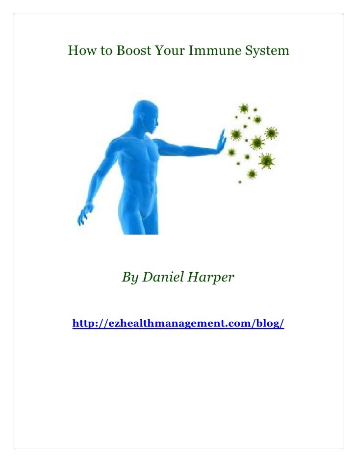 How to Boost Your Immune System        By Daniel Harperhttp://ezhealthmanagement.com/blog/