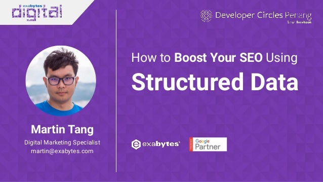 Martin Tang Digital Marketing Specialist martin@exabytes.com How to Boost Your SEO Using Structured Data