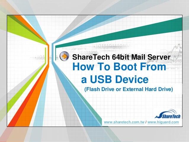 ShareTech 64bit Mail Server  How To Boot From a USB Device (Flash Drive or External Hard Drive)  L/O/G/O www.sharetech.com...