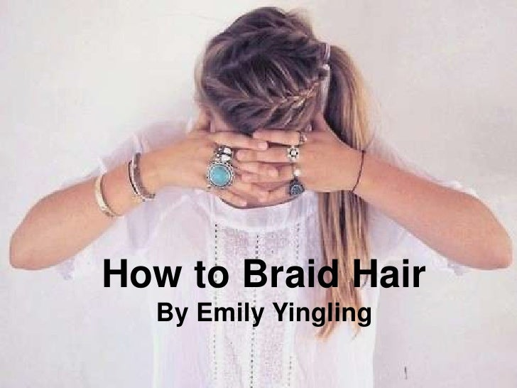 How to Braid Hair<br />By Emily Yingling<br />