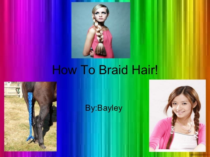 How To Braid Hair! By:Bayley