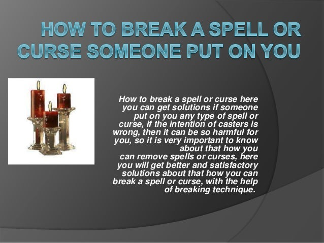How to break a spell or curse someone put on you