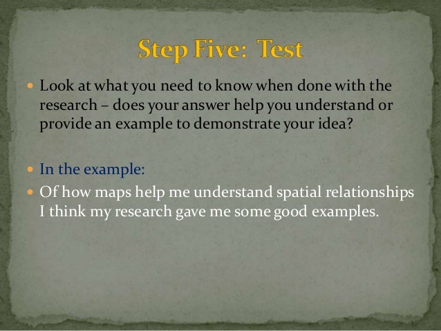  Look at what you need to know when done with the  research – does your answer help you understand or  provide an example...