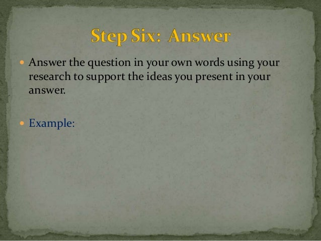  Answer the question in your own words using your  research to support the ideas you present in your  answer.   Example: