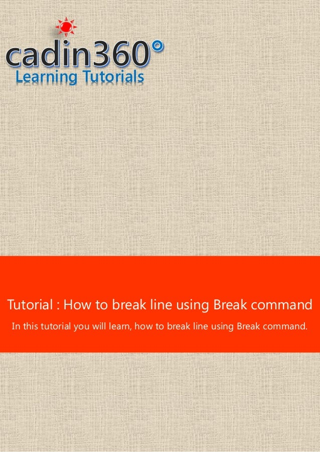 Learning Tutorials Tutorial : How to break line using Break command In this tutorial you will learn, how to break line usi...