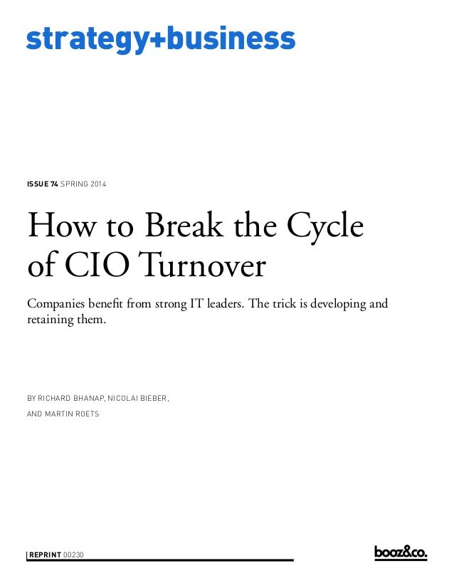 strategy+business  ISSUE 74 SPRING 2014  How to Break the Cycle of CIO Turnover Companies benefit from strong IT leaders. ...
