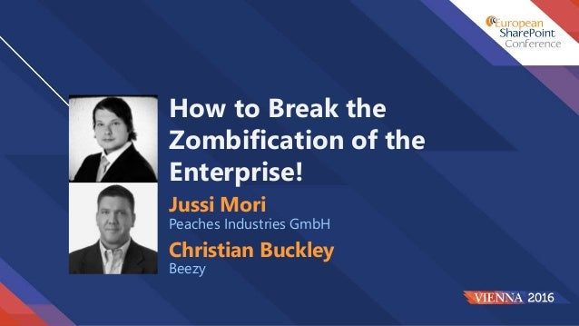 How to Break the Zombification of the Enterprise! Jussi Mori Peaches Industries GmbH Christian Buckley Beezy