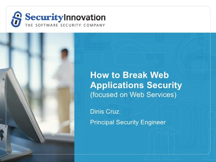 How to Break WebApplications Security(focused on Web Services)Dinis CruzPrincipal Security Engineer