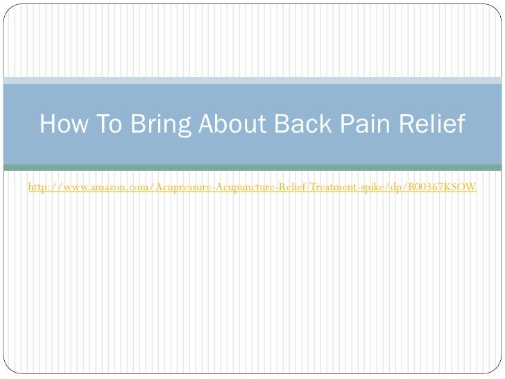 How To Bring About Back Pain Reliefhttp://www.amazon.com/Acupressure-Acupuncture-Relief-Treatment-spike/dp/B00367KSOW