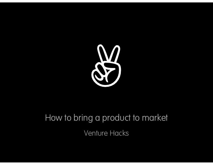 ✌ How to bring a product to market           Venture Hacks