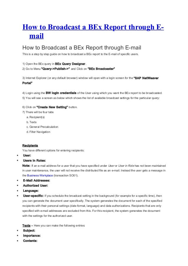 How to Broadcast a BEx Report through E- mail How to Broadcast a BEx Report through E-mail This is a step by step guide on...