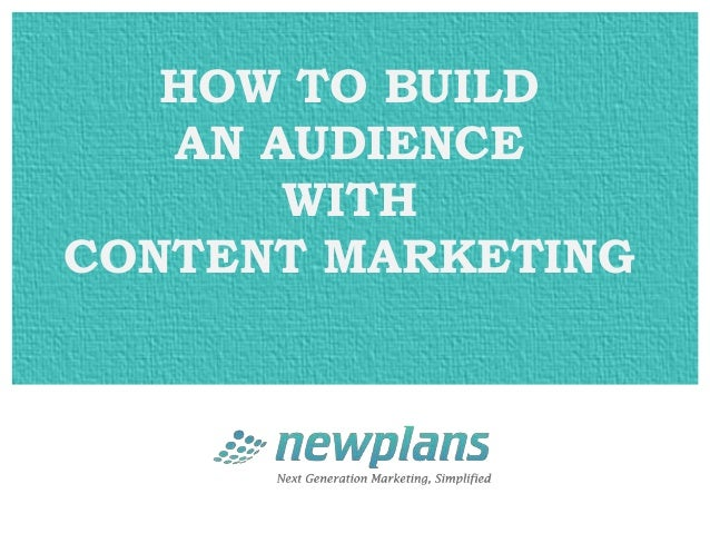 HOW TO BUILD   AN AUDIENCE       WITHCONTENT MARKETING