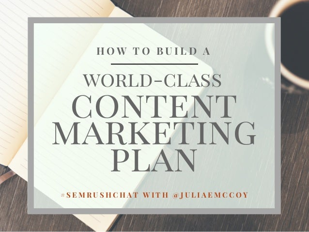 content marketing plan world-class H O W T O B U I L D A # S E M R U S H C H A T W I T H  @ J U L I A E M C C O Y