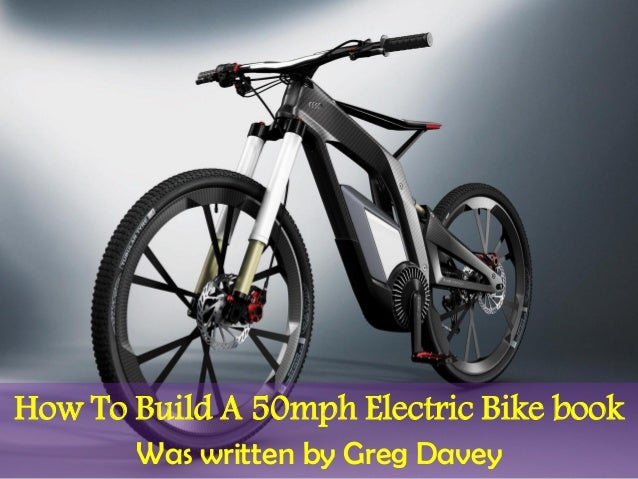 How To Build A 50mph Electric Bike Pdf Shows Detailed Plans For Build
