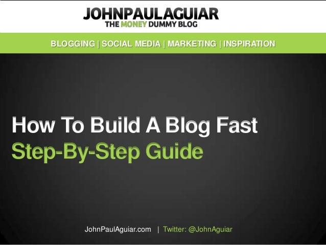 BLOGGING | SOCIAL MEDIA | MARKETING | INSPIRATIONHow To Build A Blog FastStep-By-Step Guide          JohnPaulAguiar.com | ...