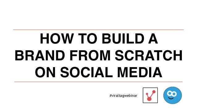 HOW TO BUILD A BRAND FROM SCRATCH ON SOCIAL MEDIA #viraltagwebinar