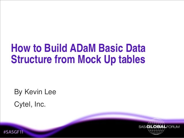 How to Build ADaM Basic Data Structure from Mock Up tables By Kevin Lee Cytel, Inc.  1