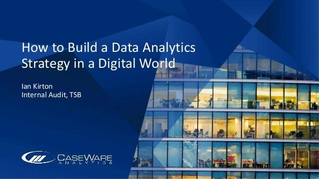 How to Build a Data Analytics Strategy in a Digital World Ian Kirton Internal Audit, TSB