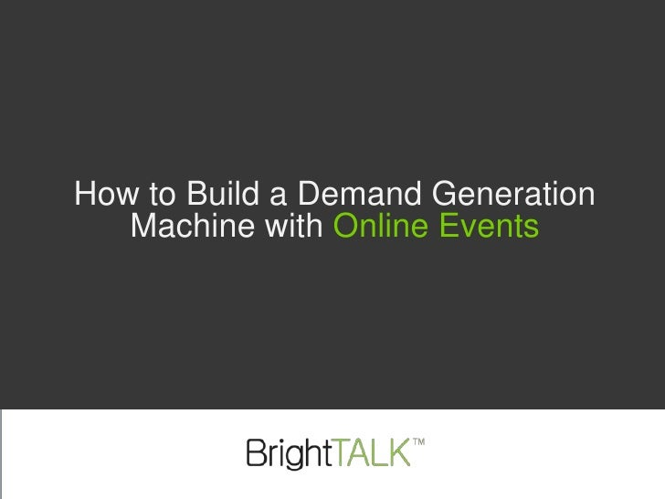 How to Build a Demand Generation Machine with Online Events<br />